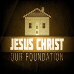 Our Foundation Faith Is Christ